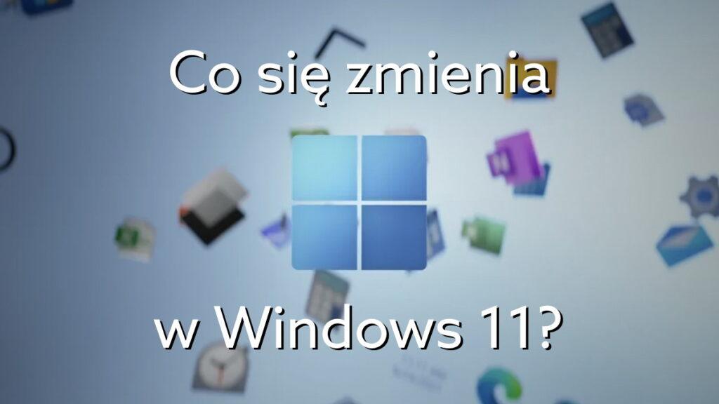 Najważniejsze zmiany w Windows 11. Nowe funkcje systemu w skrócie.