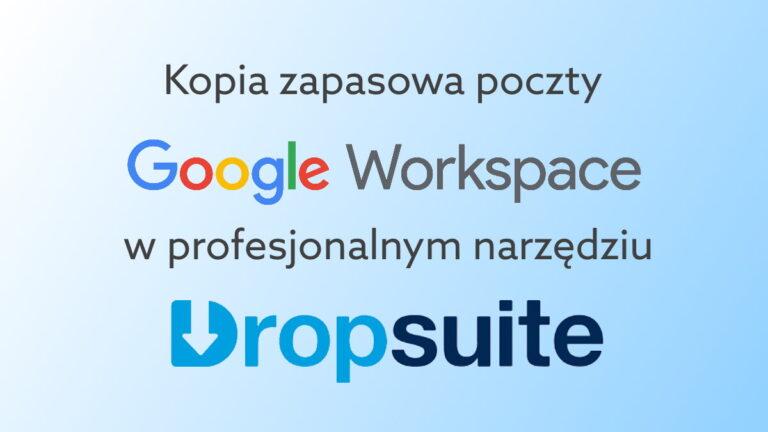 Jak backupować maile w Google Workspace? Kopia zapasowa Google Workspace w Dropsuite