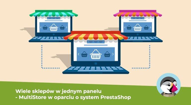 Wiele sklepów w jednym panelu administracyjnym – jak działa MultiStore PrestaShop?