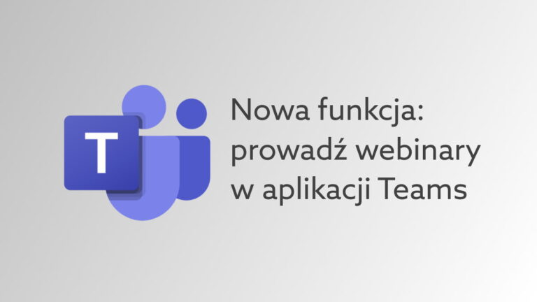 Webinar w Microsoft Teams. Jak prowadzić seminarium internetowe w komunikatorze Office?