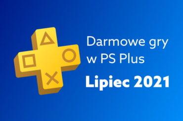 darmowe gry PS Plus lipiec 2021