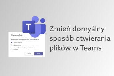 Domyslne otwieranie plików Teams