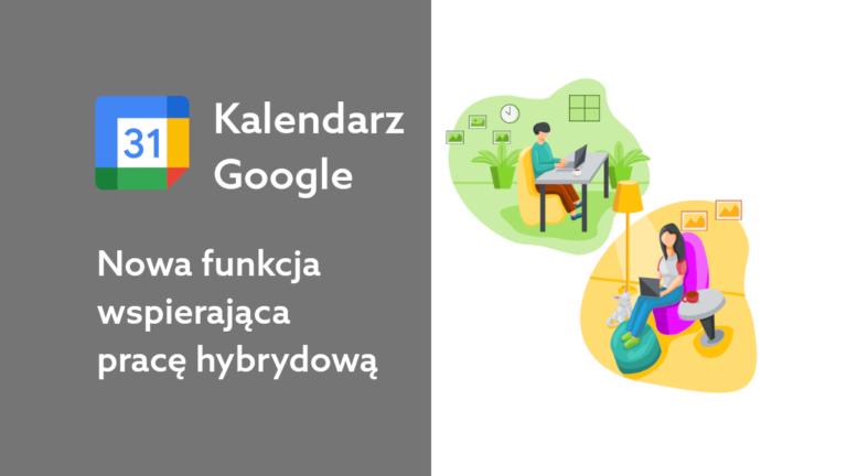Nowość w Kalendarzu Google wspierająca pracę hybrydową