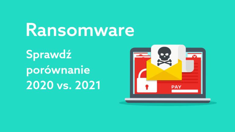 Czy liczba ataków ransomware wzrosła? Porównanie danych z 2020 i 2021 roku