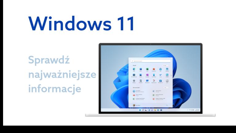 Windows 11 – TOP 10 informacji o następcy Windows 10, które warto poznać!