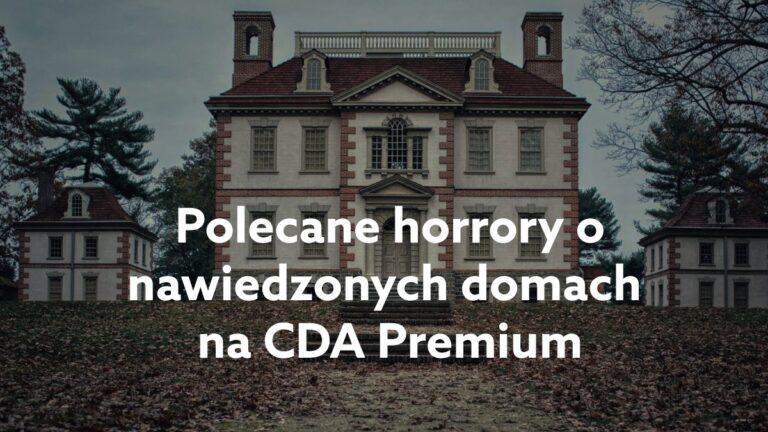 Horror o nawiedzonym domu – lista polecanych filmów na CDA Premium