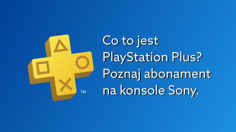 PlayStation Plus – co to jest, do czego służy i gdzie kupić abonament na konsole Sony?