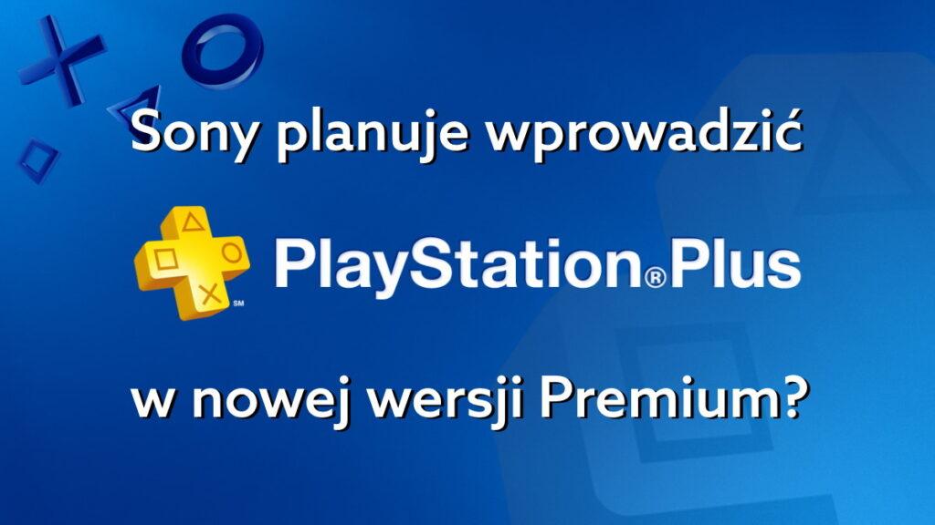 PlayStation Plus Premium – na czym ma polegać nowa usługa Sony?