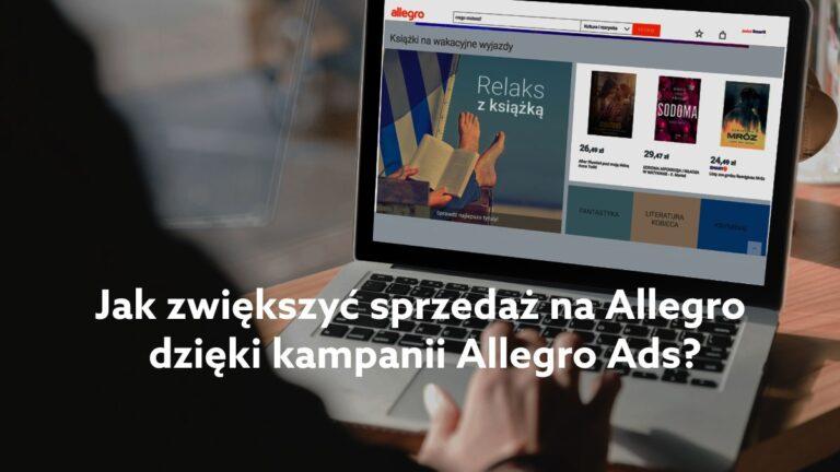 Jak zwiększyć sprzedaż na Allegro dzięki kampanii Allegro Ads?