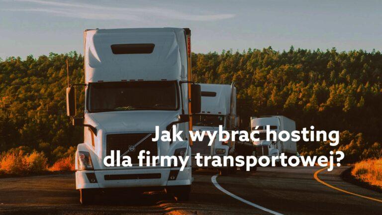 Hosting dla firmy transportowej – jak wybrać i na co zwrócić uwagę?