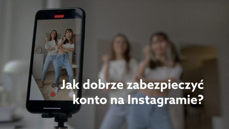 Jak dobrze zabezpieczyć konto na Instagramie?