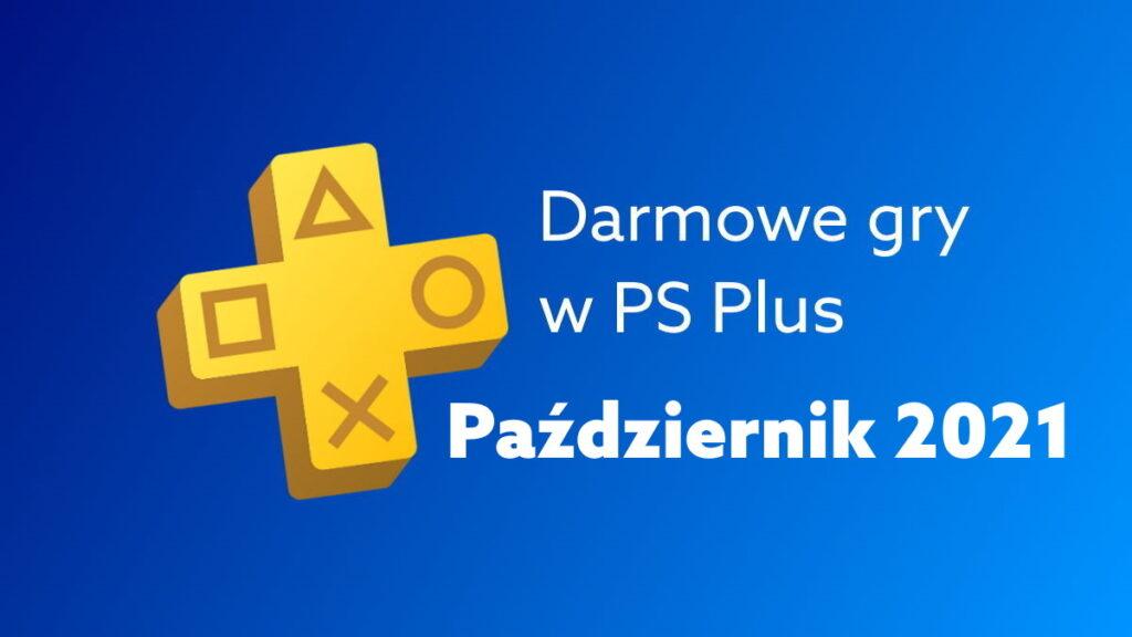 Darmowe gry PS Plus w październiku 2021. Gry na PlayStation za darmo w tym miesiącu.